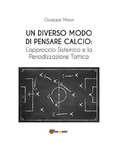 libro calcio diverso modo di pensare calcio approccio sistemico periodizzazione tattica